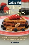 Cooking Well: Wheat Allergies: Over 145 Delicious Gluten-Free Recipes