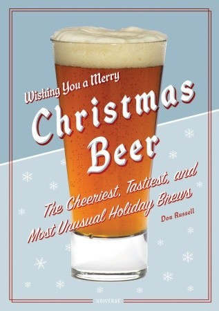Christmas Beer: The Cheeriest, Tastiest, and Most Unusual Holiday Brews