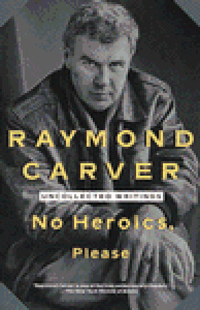 No Heroics, Please by Raymond Carver