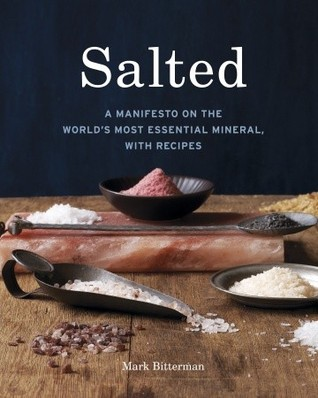 Salted: A Manifesto on the World's Most Essential Mineral, with Recipes