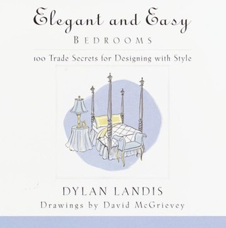 Elegant and Easy Bedrooms: 100 Trade Secrets for Designing with Style