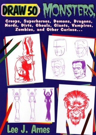 Draw 50 Monsters: The Step-by-Step Way to Draw Creeps, Superheroes, Demons, Dragons, Nerds, Ghouls, Giants, Vampires, Zombies, and Other Scary Creatures