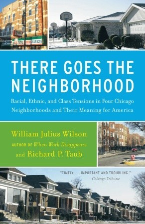 There Goes the Neighborhood by William Julius Wilson