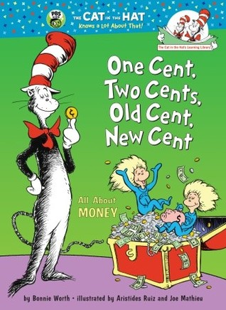 One Cent, Two Cents, Old Cent, New Cent: All About Money (The Cat in the Hat's Learning Library)