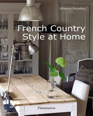 French Country Style at Home by Sebastian Siraudeau