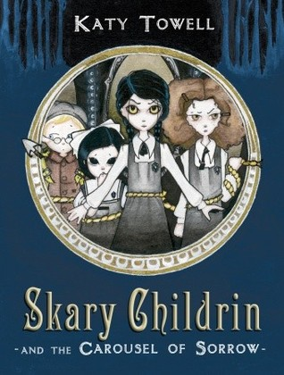 Skary Childrin and the Carousel of Sorrow by Katy Towell
