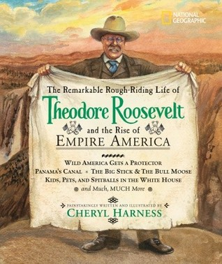 The Remarkable Rough-Riding Life of Theodore Roosevelt and th... by Cheryl Harness