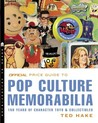 The Official Price Guide to Pop Culture Memorabilia: 150 Years of Character Toys & Collectibles