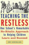 Teaching the Restless: One School's Remarkable No-Ritalin Approach to Helping Children Learn and Succeed