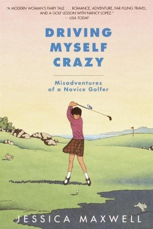 Driving Myself Crazy: Misadventures of a Novice Golfer