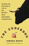 The Underdog: Seeking the Meaning of Life in the World's Most Outlandish Competitions