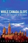 While Canada Slept: How We Lost Our Place in the World