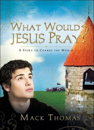 What Would Jesus Pray?: A Story to Change the World