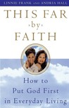 This Far by Faith: How to Put God First in Everyday Life