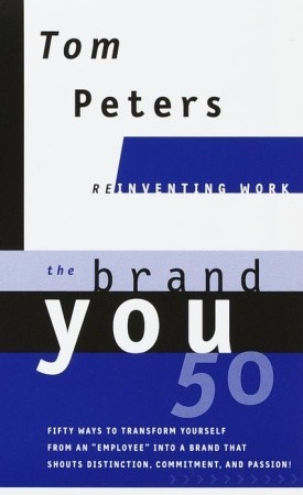 "The Brand You 50 (Reinventing Work): Fifty Ways to Transform Yourself from an ""Employee"" into a Brand That Shouts Distinction, Commitment, and Passion!"