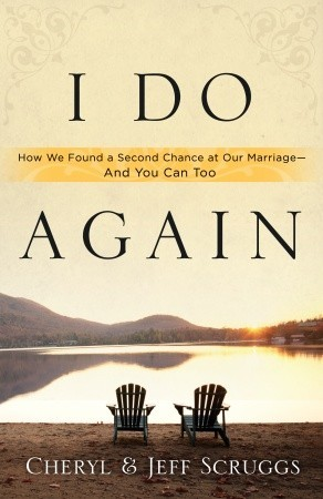 I Do Again: How We Found a Second Chance at Our Marriage--and You Can Too