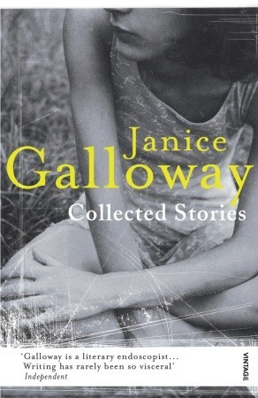 Collected Stories by Janice Galloway