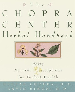 The Chopra Center Herbal Handbook: Forty Natural Prescriptions for Perfect Health