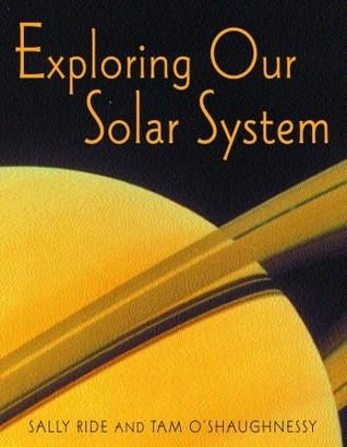 Exploring Our Solar System by Sally Ride — Reviews ...