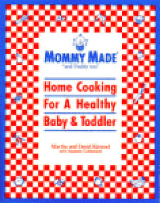 Mommy Made and Daddy Too: Home Cooking for a Healthy Baby & Toddler