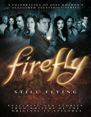 Firefly: Still Flying: A Celebration of Joss Whedon's Acclaimed TV Series