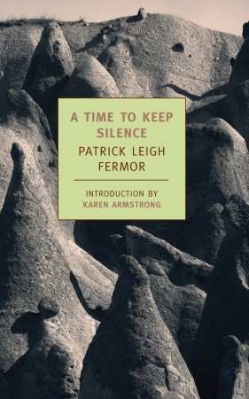 A Time to Keep Silence by Patrick Leigh Fermor