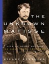 The Unknown Matisse, 1869-1908 by Hilary Spurling
