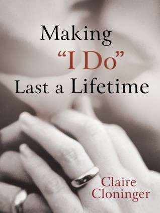 """Making """"I Do"""" Last a Lifetime by Claire Cloninger"""