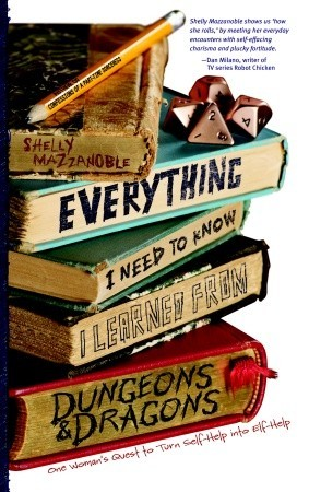 Everything I Need to Know I Learned from Dungeons & Dragons  ... by Shelly Mazzanoble