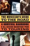 The Musician's Guide to the Road: A Survival Handbook & All-Access Backstage Pass to Touring