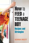 How to Feed a Teenage Boy: Recipes and Strategies