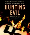 Hunting Evil: The Nazi War Criminals Who Escaped and the Quest to Bring Them to Justice