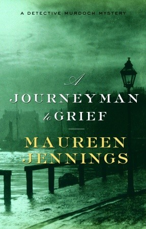 A Journeyman to Grief by Maureen Jennings