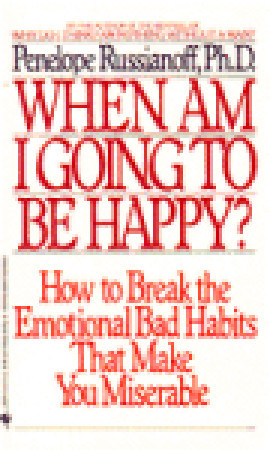 When Am I Going To Be Happy? by Penelope Russianoff