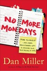 No More Mondays: Fire Yourself -- and Other Revolutionary Ways to Discover Your True Calling at Work