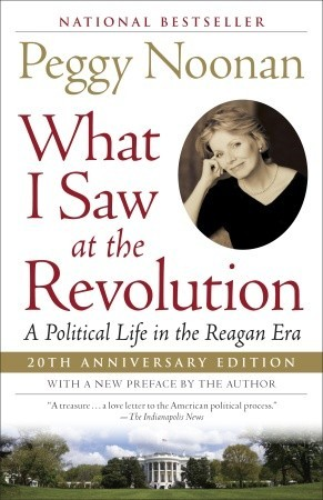 What I Saw at the Revolution by Peggy Noonan