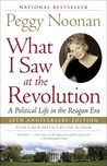 What I Saw at the Revolution: A Political Life in the Reagan Era