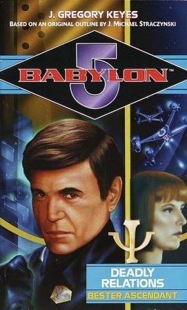 Deadly Relations: Bester Ascendant (Babylon 5: Saga of Psi Corps, #2)