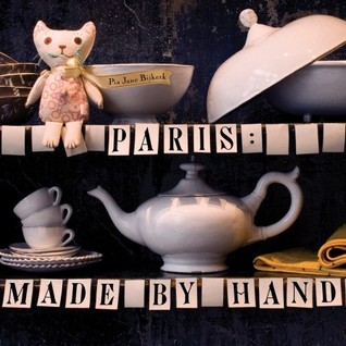 Paris: Made by Hand: 50 Shops Where Decorators and Stylists Source the Chic & Unique