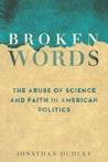 Broken Words: The Abuse of Science and Faith in American Politics