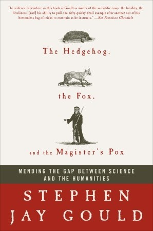 The Hedgehog, the Fox & the Magister's Pox: Mending the Gap Between Science & the Humanities
