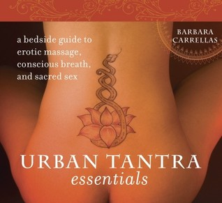 Urban Tantra Essentials: A Bedside Guide to Erotic Massage, Conscious Breath, and Sacred Sex
