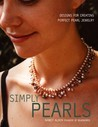 Simply Pearls: Designs for Creating Perfect Pearl Jewelry