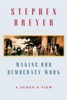 Making Our Democracy Work by Stephen G. Breyer