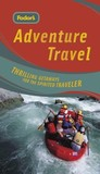 Fodor's Adventure Travel: Thrilling Getaways for the Spirited Traveler