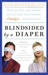 Blindsided by a Diaper: Over 30 Men and Women Reveal How Parenthood Changes a Relationship