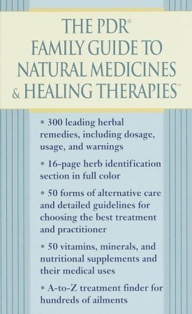 The PDR Family Guide to Natural Medicines & Healing Therapies