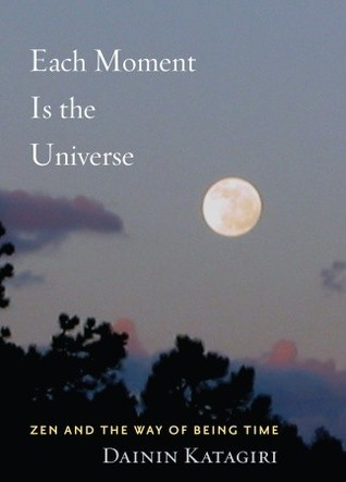 Each Moment Is the Universe by Dainin Katagiri