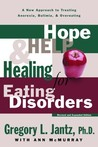 Hope, Help, and Healing for Eating Disorders: A New Approach to Treating Anorexia, Bulimia, and Overeating