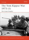 The Yom Kippur War 1973 (1): Golan Heights (Osprey Campaign)